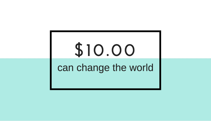 $10.00 can change the world.